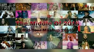 the middle of 2016 mid year mashup 2016 40 songs youtube