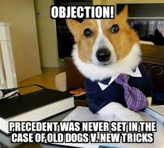 Objection Meme - lawyer dog objection precedent was never set in the case of old