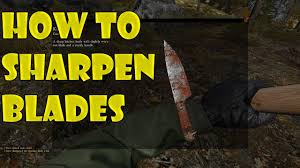 dayz standalone how to sharpen blades and knives dayz tv