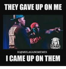 I Came Meme - they gave up on me ig mulagangmemes i came up on them meme on
