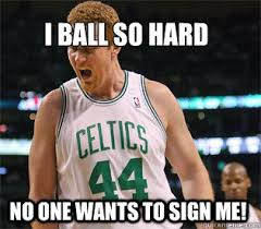 Brian Scalabrine Meme - i ball so hard no one wants to sign me brian scalabrine quickmeme