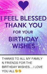 i feel blessed thank you for your birthday wishes thanks to all my