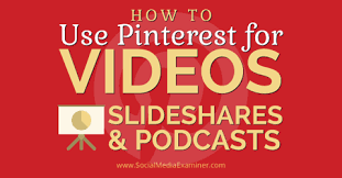 how to use pinterest for videos slideshares and podcasts social