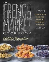 livre de cuisine fran軋ise en anglais the market cookbook vegetarian recipes from my parisian kitchen