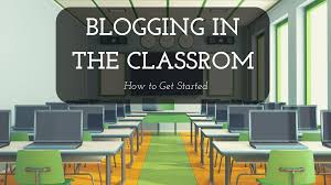 blogging in the classroom how to get started