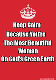 You Re Beautiful Meme - meme maker keep calm because youre the most beautiful woman on