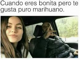 Memes De Marihuanos - dopl3r com memes cuando eres bonita pero te gusta puro marihuano