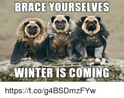 Winter Is Coming Meme Maker - brace yourselves winter is coming httpstcog4bsdmzfyw brace