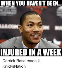 Derrick Rose Injury Meme - when you havent been injured in a week derrick rose made it