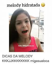 Meme Melody - melody hidratada insta dicas da melody kkkjjkkkkkkkk migasualoca