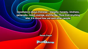 quote generosity kindness goodness is about character u2013 integrity honesty kindness