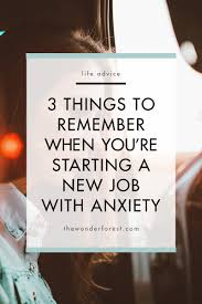 3 things to remember when you u0027re starting a new job with anxiety