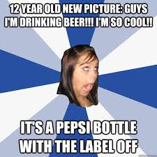12 Year Old Model Meme - 12 year old new picture guys i m drinking beer i m so cool