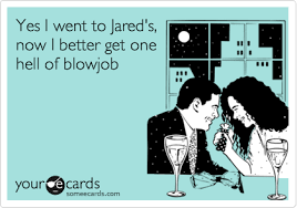 Blowjob Meme - yes i went to jared s now i better get one hell of blowjob