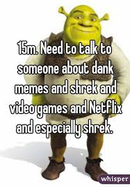 Shrek Memes - need to talk to someone about dank memes and shrek and video games