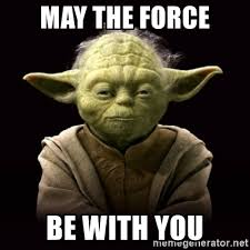 May The Force Be With You Meme - may the force be with you meme 28 images good luck may the force