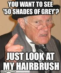 50 Shades Of Gray Meme - gray hair memes image memes at relatably com