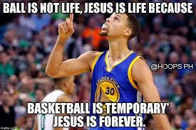 Ball Is Life Meme - purefoods world ball is not life jesus is life because