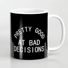 mug design for him pretty good at bad decisions coffee mugs cute quotes funny unique