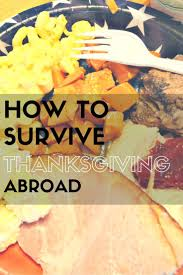 spending thanksgiving abroad don t miss out on these five tips for