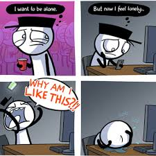 Feeling Lonely Memes - crying over feeling lonely while wanting to be alone in comic by