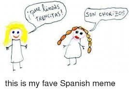 Funny Spanish Meme - nimdas nci son chorizos this is my fave spanish meme funny meme on