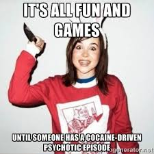 You So Crazy Meme - it s all fun and games until someone has a cocaine driven psychotic