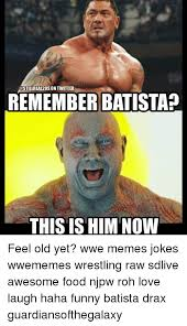Wwe Memes Funny - remember batista this is him now feel old yet wwe memes jokes