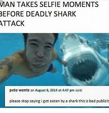 Shark Attack Meme - man takes selfie moments before deadly shark attack pete wentz on