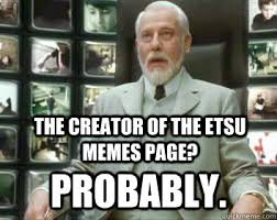Creator Of Memes - the creator of the etsu memes page probably matrix architect
