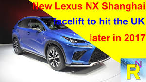 lexus nx300h uk car review new lexus nx shanghai facelift to hit the uk later in