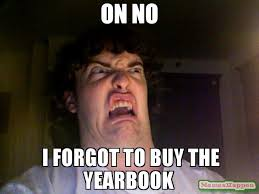 Really Good Memes - on no i forgot to buy the yearbook meme oh no meme 58964 page 4