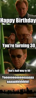 Turning 30 Meme - happy birthday you re turning 30 that s half way to 60