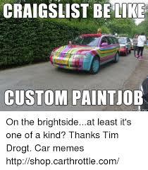 Meme Custom - craigslist be like custom paintjob on the brightsideat least it s