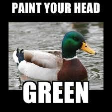Advice Mallard Meme Generator - paint your head green advice mallard meme generator