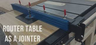 how to use a router table how to use your router table as a jointer toproutertables