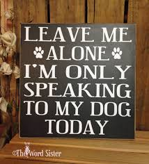 wood dog decor signs about dogs leave me alone i u0027m