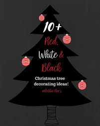 White Christmas Tree With Black Decorations Red White And Black Christmas Tree Decorating Ideas Debbiedoos