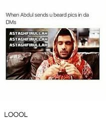 Astaghfirullah Meme - when abdul sends ubeard pics in da dms astaghfirullah astaghfirullah