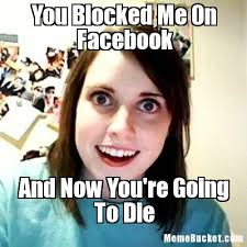 Creat Meme - you blocked me on facebook create your own meme
