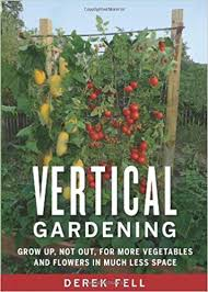 vertical gardens vertical gardening grow up not out for more vegetables and