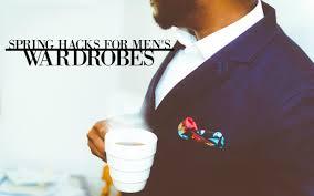 spring hacks for men u0027s wardrobes