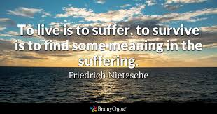 to live is to suffer to survive is to find some meaning in the