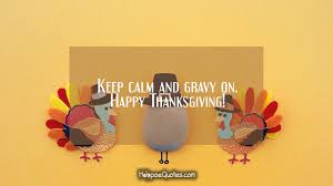 keep calm and gravy on happy thanksgiving hoopoequotes
