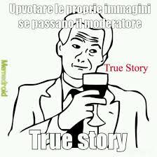 Truestory Meme - true story meme by rickyblacksatan8 memedroid