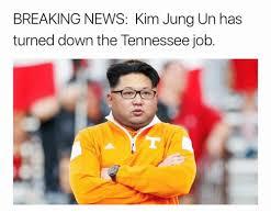 Breaking News Meme - breaking news kim jung un has turned down the tennessee job news