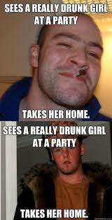 Good Guy Meme - sees a really drunk girl at a party takes her home sees a really