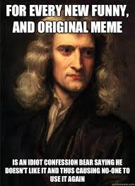 Funny Meme Saying - for every new funny and original meme is an idiot confession bear