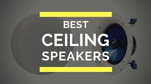 Top Rated Ceiling Speakers by Top 10 Best Ceiling Speakers In 2017 Reviews