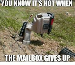 you know its hot when the mailbox gives up ups meme on